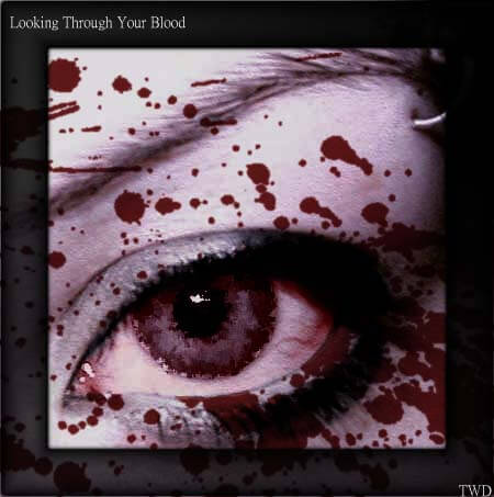 Looking Through Your Blood by thewanderingdream